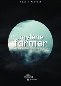 Yannik Provost - Mylène Farmer : une grande astronaute.
