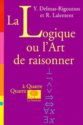 Yannis Delmas-Rigoutsos et René Lalement - La logique ou l'art de raisonner.