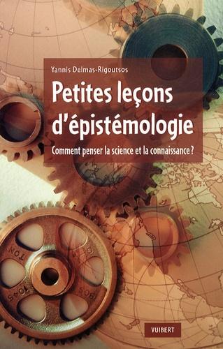 Yannis Delmas-Rigoutsos - Petites leçons d'épistémologie - Comment penser la science et la connaissance ?.