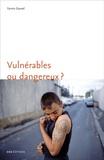 Yannis Gansel - Vulnérables ou dangereux ? - Une anthropologie du souci des adolescents difficiles.