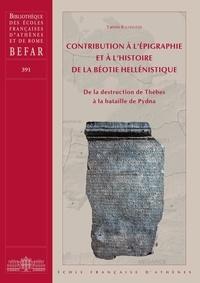 Yannis Kalliontzis - Contribution à l'épigraphie et à l'histoire de la Béotie hellénistique - De la destruction de Thèbes à la bataille de Pydna.