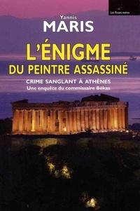 Yannis Maris - L'énigme du peintre assassiné - Crime sanglant à Athènes, une enquête du commissaire Békas.
