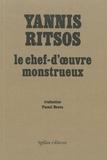 Yannis Ritsos - Le chef-d'oeuvre monstrueux - Mémoires d'un homme tranquille qui ne savait rien.