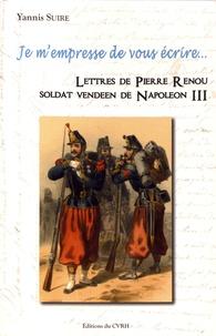 Yannis Suire - Je m'empresse de vous écrire... - Lettres de Pierre Renou soldat vendéen de Napoléon III.