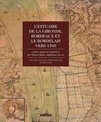Yannis Suire - L'estuaire de la Gironde, Bordeaux et le Bordelais vers 1700.