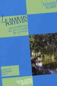 Yannis Suire - Le Marais poitevin - Une écohistoire du XVIe à l'aube du XXe siècle.