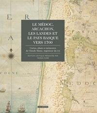Yannis Suire - Le Médoc, Arcachon, les Landes et le Pays Basque vers 1700 - Cartes, plans et mémoires de Claude Masse, ingénieur du roi.