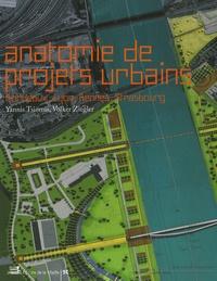 Yannis Tsiomis et Volker Ziegler - Anatomie de projets urbains - Bordeaux, Lyon, Rennes, Strasbourg.