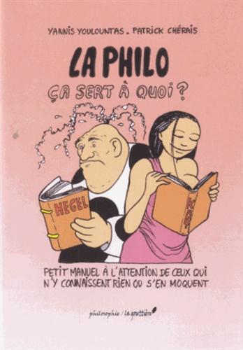 Yannis Youlountas et Patrick Chérais - La philo ça sert à quoi ? - Petit manuel à l'attention de ceux qui n'y connaissent rien ou s'en moquent.