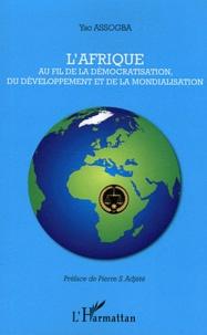 Yao Assogba - L'Afrique au fil de la démocratisation, du développement et de la mondialisation.