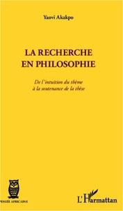 Yaovi Akakpo - La recherche en philosophie - De l'intuition du thème à la soutenance de la thèse.