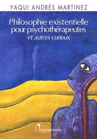 Yaqui Andrés Martinez - Philosophie existentielle pour psychothérapeutes... et autres curieux.