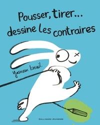 Yasmeen Ismail - Pousser, tirer... dessine les contraires.