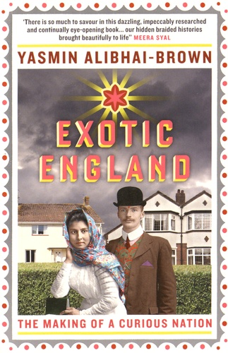 Yasmin Alibhai-Brown - Exotic England - The Making of a Curious Nation.