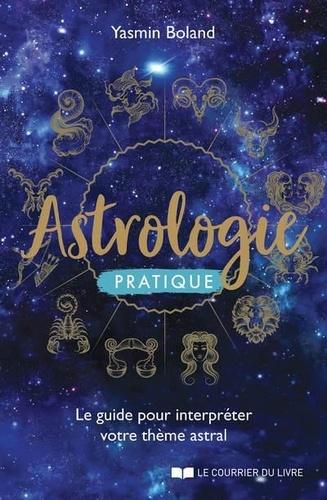 Yasmin Boland - Astrologie pratique - Le guide pour interpréter votre thème astral.