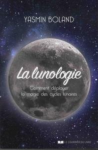 Yasmin Boland - La lunologie - Comment déployer la magie des cycles lunaires.