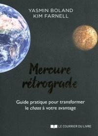 Yasmin Boland et Kim Farnell - Mercure rétrograde - Guide pratique pour transformer le chaos à votre avantage.