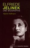 Yasmin Hoffmann - Elfriede Jelinek - Une biographie.