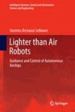 Yasmina Bestaoui Sebbane - Lighter than Air Robots - Guidance and Control of Autonomous Airships.