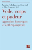 Yasmina Foehr-Janssens et Silvia Naef - Voile, corps et pudeur - Approches historiques et anthropologiques.