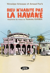 Yasmina Khadra et Véronique Grisseaux - Dieu n'habite pas la Havane.
