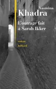 Yasmina Khadra - L'outrage fait à Sarah Ikker Tome 1 : .