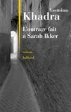 Yasmina Khadra - L'outrage fait à Sarah Ikker.