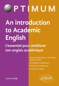 Yasmina Ksir - An Introduction to Academic English - L'essentiel pour améliorer son anglais académique.