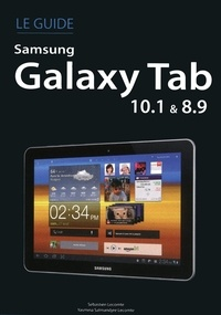 Yasmina Lecomte et Sébastien Lecomte - Le guide Samsung Galaxy Tab 10.1 Et 8.9.