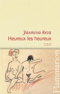 Yasmina Reza - Heureux les heureux.
