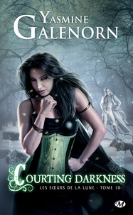 Yasmine Galenorn - Les Soeurs de la lune Tome 10 : Courting Darkness.