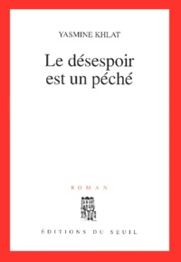 Yasmine Khlat - Le désespoir est un péché.