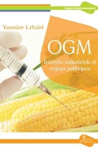 OGM : Intérêts industriels et enjeux politiques - Yasmine Lrhziel pdf epub