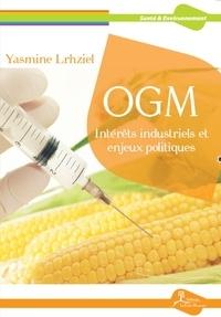 Yasmine Lrhziel - OGM : Intérêts industriels et enjeux politiques.