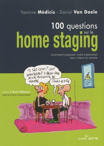 Yasmine Medicis et Daniel Van Daele - 100 questions sur le Home Staging - Comment préparer votre habitation pour mieux la vendre.