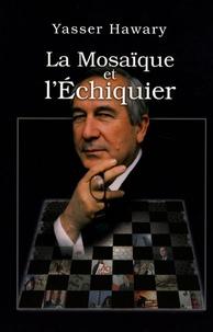 Yasser Hawary - La Mosaïque et l'Echiquier.