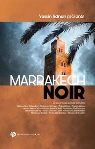 Yassin Adnan - Marrakech noir - 15 nouvelles noires inédites.