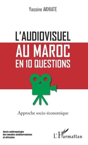 L'audiovisuel au Maroc en 10 questions. Approche socio-économique