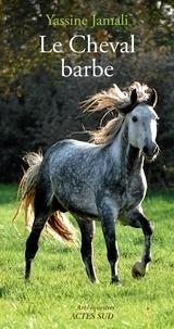 Ebook francais téléchargement gratuit Le cheval barbe par Yassine Hervé Jamali 9782330131135 FB2 CHM DJVU en francais