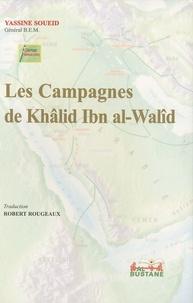 Yassine Soueid - Les campagnes de Khalid Ibn al-Walîd.