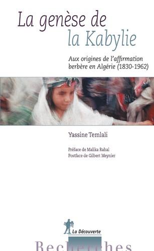 La genèse de la Kabylie. Aux origines de l'affirmation berbère en Algérie (1830-1962)