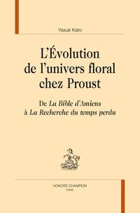 Yasué Kato - L'évolution de l'univers floral chez Proust - De La Bible d'Amiens à  La Recherche du temps perdu.
