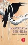 Yasunari Kawabata et Yukio Mishima - Correspondance 1945-1970.