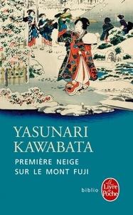 Yasunari Kawabata - Première neige sur le mont Fuji et autres nouvelles.