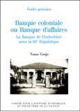 Yasuo Gonjo - Banque coloniale ou Banque d'affaires. - La Banque de l'Indochine sous la IIIe République.