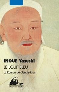 Yasushi Inoue - Le loup bleu - Le roman de Gengis-Khan.