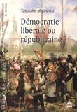 Yasutake Miyashiro - Démocratie libérale ou républicaine ? - Les écrivains politiques français du XIXe siècle.