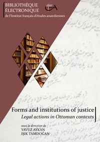 Yavuz Aykan et Işık Tamdoğan - Forms and institutions of justice - Legal actions in Ottoman contexts.