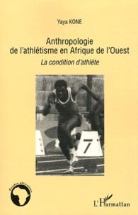 Yaya Koné - Anthropologie de l'athlétisme en Afrique de l'Ouest - La condition d'athlète.