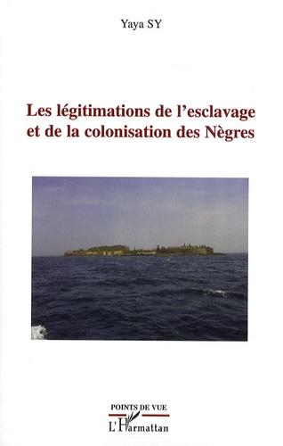 Yaya Sy - Les légitimations de l'esclavage et de la colonisation des Nègres.